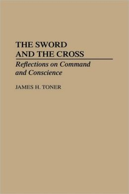 The Sword and the Cross: Reflections on Command and Conscience