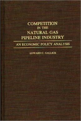 Competition in the Natural Gas Pipeline Industry: An Economic Policy Analysis