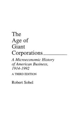 The Age of Giant Corporations: A Microeconomic History of American Business, 1914-1992