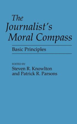 The Journalist's Moral Compass: Basic Principles