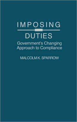 Imposing Duties: Government's Changing Approach to Compliance