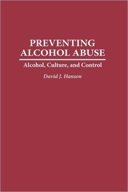 Preventing Alcohol Abuse: Alcohol, Culture, and Control