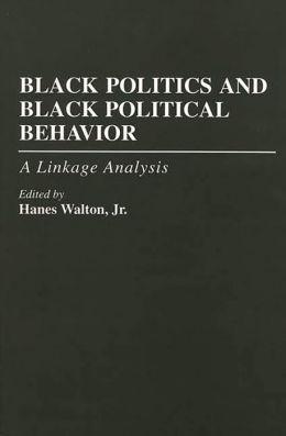 Black Politics and Black Political Behavior: A Linkage Analysis