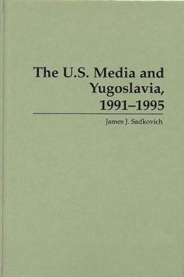 U.S. Media And Yugoslavia, 1991-1995