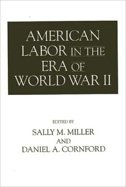 American Labor In The Era Of World War Ii