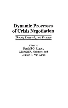 Dynamic Processes of Crisis Negotiation: Theory, Research, and Practice