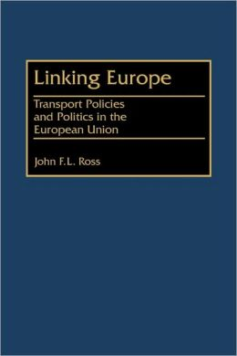 Linking Europe: Transport Policies and Politics in the European Union