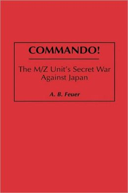 Commando!: The M/Z Unit's Secret War Against Japan