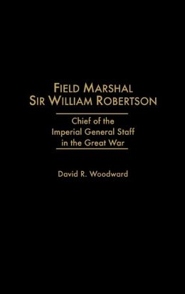 Field Marshal Sir William Robertson