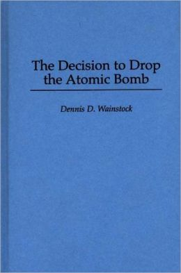 The Decision to Drop the Atomic Bomb