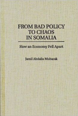 From Bad Policy to Chaos in Somalia: How an Economy Fell Apart