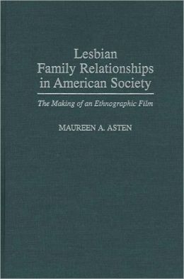 Lesbian Family Relationships in American Society: The Making of an Ethnographic Film