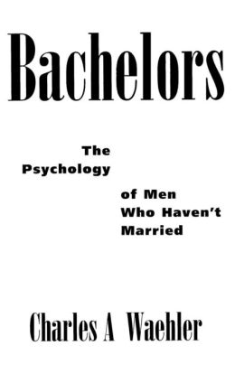 Bachelors: The Psychology of Men Who Haven't Married