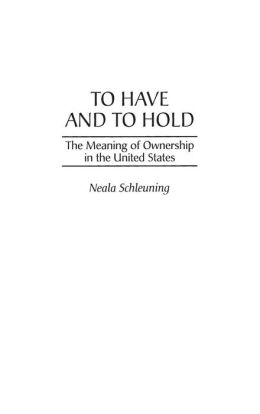 To Have and To Hold: The Meaning of Ownership in the United States