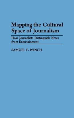 Mapping the Cultural Space of Journalism: How Journalists Distinguish News from Entertainment