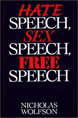 Hate Speech, Sex Speech, Free Speech