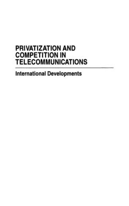 Privatization and Competition in Telecommunications: International Developments