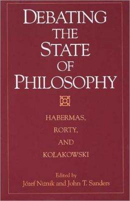 Debating the State of Philosophy: Habermas, Rorty, and Ko^D/lakowski