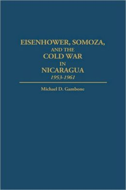 Eisenhower, Somoza, And The Cold War In Nicaragua