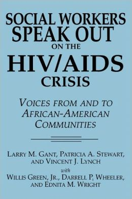 Social Workers Speak out on the HIV/AIDS Crisis: Voices from and to African American Communities