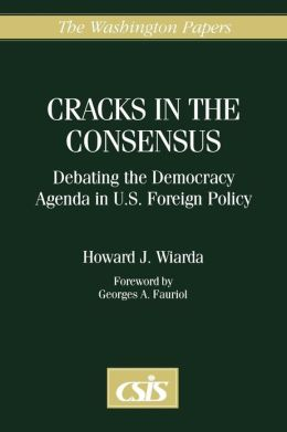 Cracks in the Consensus: Debating the Democracy Agenda in U.S. Foreign Policy