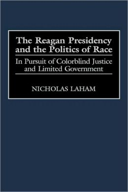 Reagan Presidency And The Politics Of Race