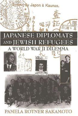 Japanese Diplomats and Jewish Refugees: A World War II Dilemma