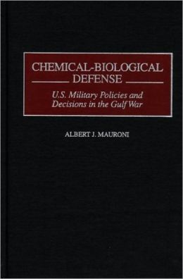 Chemical-Biological Defense: US Military Policies and Decisions in the Gulf War
