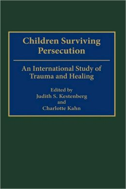 Children Surviving Persecution: An International Study of Trauma and Healing
