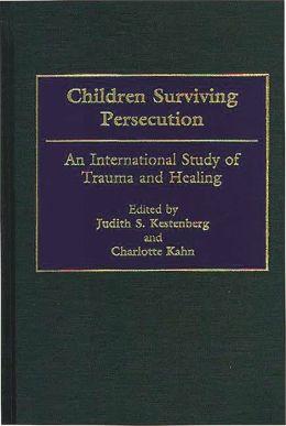 Children Surviving Persecution: An International Study of Trauma and Healing