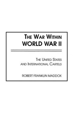 The War Within World War II: The United States and International Cartels