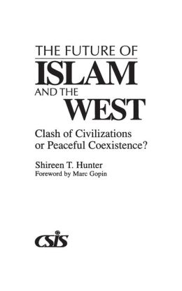 The Future of Islam and the West: Clash of Civilizations or Peaceful Coexistence?