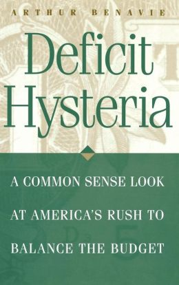 Deficit Hysteria: A Common Sense Look at America's Rush to Balance the Budget