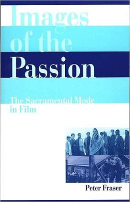 Images of the Passion: The Sacramental Mode in Film