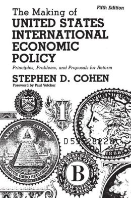 The Making of United States International Economic Policy: Principles, Problems, and Proposals for Reform Fifth Edition