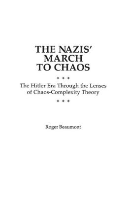 The Nazis' March to Chaos: The Hitler Era Through the Lenses of Chaos-Complexity Theory