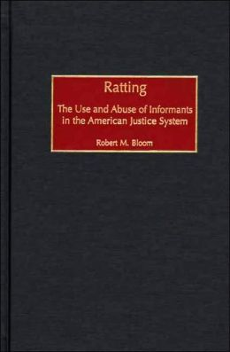 Ratting: The Use and Abuse of Informants in the American Justice System