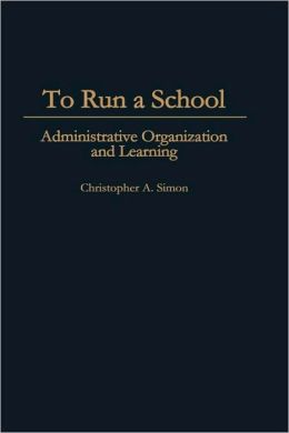 To Run a School: Administrative Organization and Learning