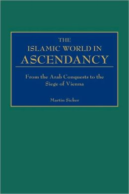 The Islamic World in Ascendancy: From the Arab Conquests to the Siege of Vienna