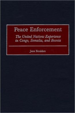 Peace Enforcement: The United Nations Experience in Congo, Somalia, and Bosnia