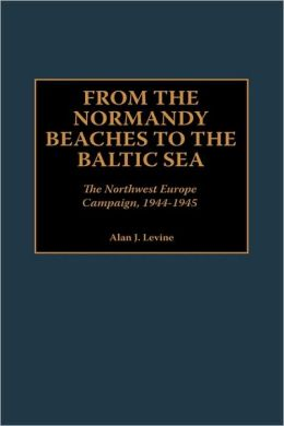 From The Normandy Beaches To The Baltic Sea