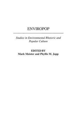 Enviropop: Studies in Environmental Rhetoric and Popular Culture