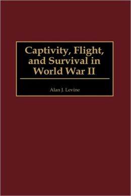 Captivity, Flight, And Survival In World War Ii