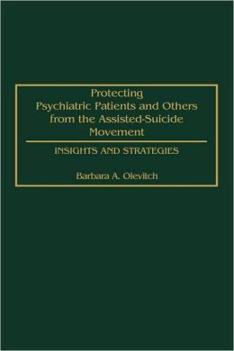 Protecting Psychiatric Patients And Others From The Assisted-Suicide Movement