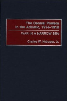 Central Powers in the Adriatic, 1914-1918: War in a Narrow Sea