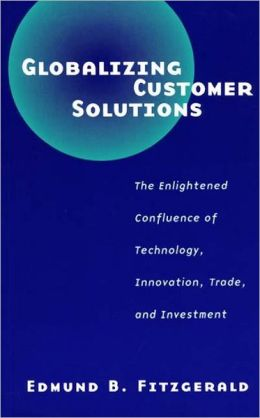 Globalizing Customer Solutions: The Enlightened Confluence of Technology, Innovation, Trade, and Investment