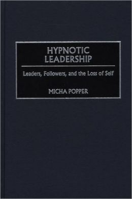 Hypnotic Leadership: Leaders, Followers, and the Loss of Self
