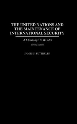 United Nations and the Maintenance of International Security: A Challenge to be Met Second Edition