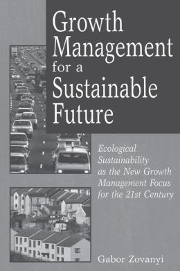 Growth Management for a Sustainable Future: Ecological Sustainability as the New Growth Management Focus for the 21st Century