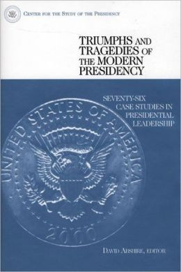Triumphs And Tragedies Of The Modern Presidency